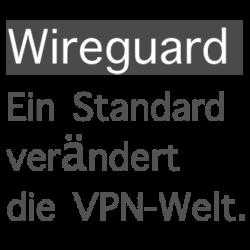 Wireguard verändert VPN Welt